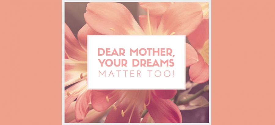 Dear Mother Your Dreams Matter